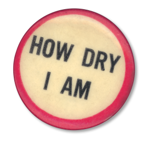 How Dry I am Prohibition pin